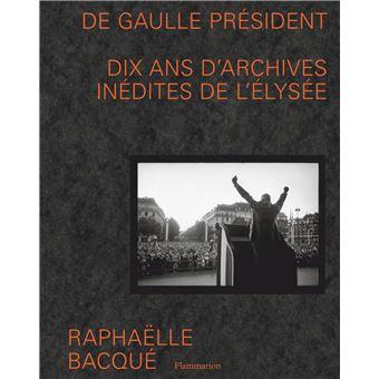 De Gaulle président : dix ans d'archives inédites de l'Elysée - Raphaëlle Bacqué