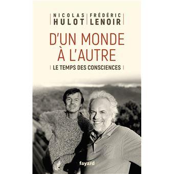 D'un monde à l'autre : le temps des consciences - Nicolas Hulot et Frédéric Leno