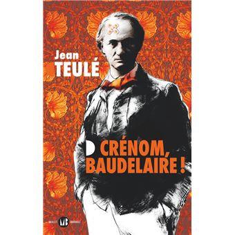 Crénom, Baudelaire ! - Jean Teulé