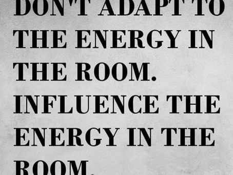 Energy Is Contagious. Be Its Master Or You'll Be At Its Mercy!