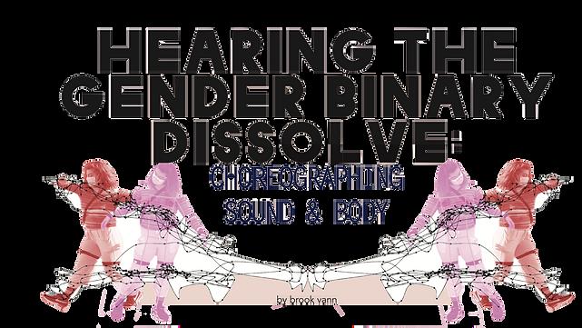 """Hearing the Gender Binary Dissolve: Choreographing Sound & Body"" by brook vann"