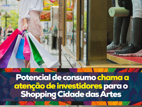 Potencial de consumo chama a atenção de investidores para o Shopping Cidade das Artes