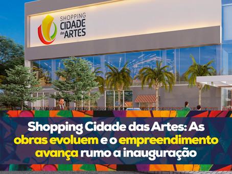 Shopping Cidade das Artes: As obras evoluem e o empreendimento avança rumo a inauguração