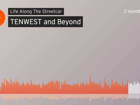 Soundcloud: Life Along The StreetCar - TENWEST and Beyond