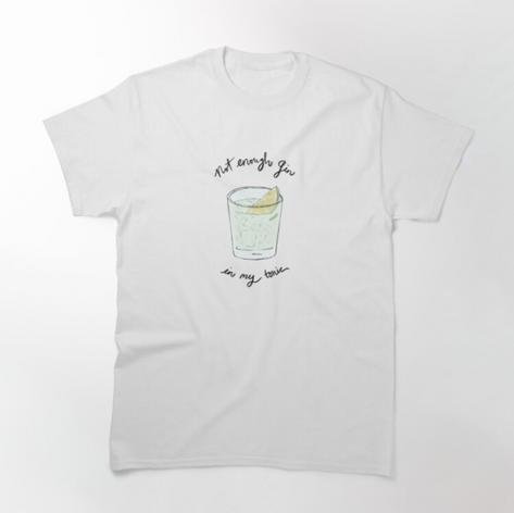 Not Enough Gin in My Tonic T-Shirt