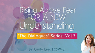 "Rising Above Fear To A New Understanding: Vol 3 from ""The Dialogues"""