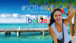 Sneak Peak! #SOTHRIVE with Tiffany Hendra: BELIZE Joy Journey