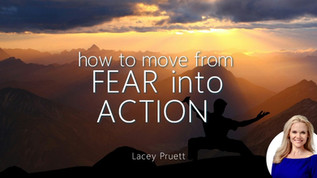 How to Move From Fear Into Action