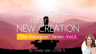 "Clearing Your Heart For New Creation: Vol. 5 ""The Dialogues"""