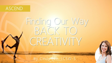 Finding Our Way Back To Our Creativity