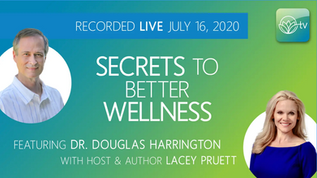 Secrets to Better Wellness: LIVE! Interview with Dr. Douglas Harrington and Lacey Pruett