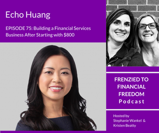 Ep 75 - Building a Financial Services Business After Starting with $800 with Echo Haung