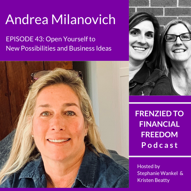 Open Yourself to New Possibilities and Business Ideas with Andrea Milanovich