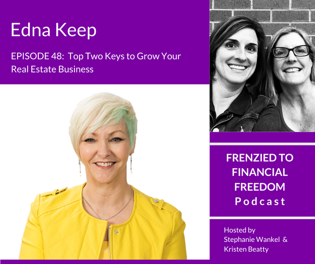 Top Two Keys to Grow Your Real Estate Business with Edna Keep