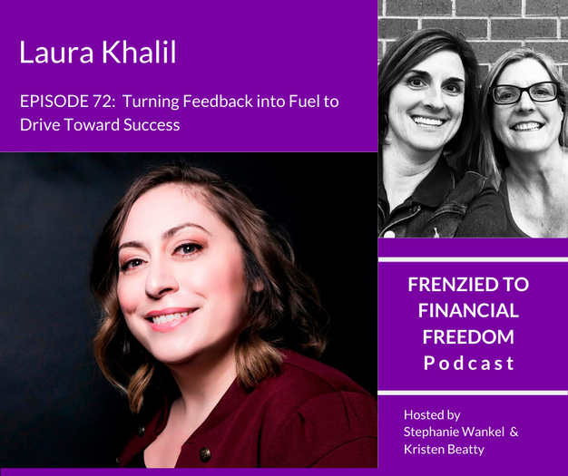 F2F 72 - Turning Feedback into Fuel to Drive Toward Success with Laura Khalil