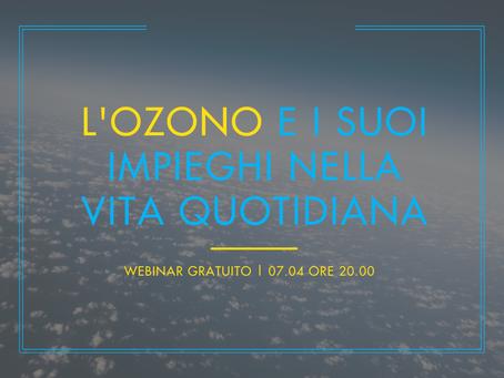 [Webinar gratuito 7 Aprile] L'ozono e i suoi impieghi nella vita quotidiana