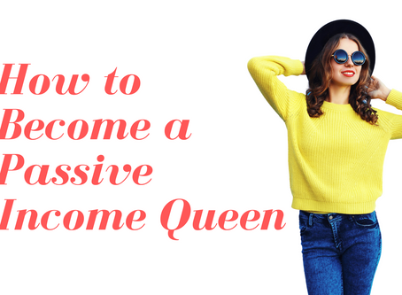 How to Become a Passive Income Queen: 5 Steps for Building Your Income Streams