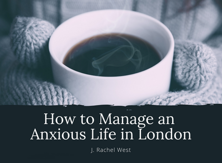 How to Manage an Anxious Life in London