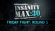 INSANITY Max 30: Friday Fight: Round 1