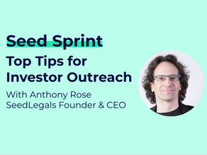 SeedLegals CEO & Founder Anthony Rose's Top 10 Investor Outreach Tips for Pre-Seed and Seed Startups