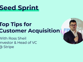 Angel Investor Ross Sheil's Top 10 Customer Acquisition Tips for Pre-seed and Seed Startups