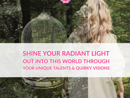 Shine your radiant light through all that you are.