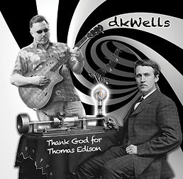 dkWells Music Thank God for Thomas Edison