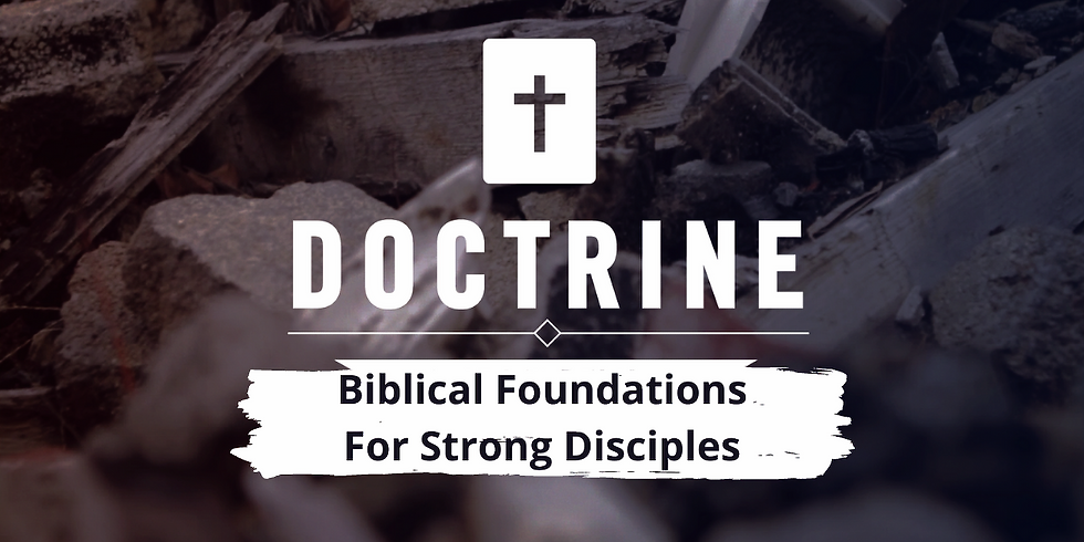 Doctrine: Biblical Foundations for Strong Disciples