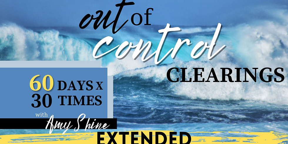 Out of Control Clearings 60x30 with Amy Shine (EXTENDED)