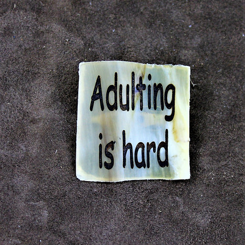 Adulting is hard, horn brooch, pin
