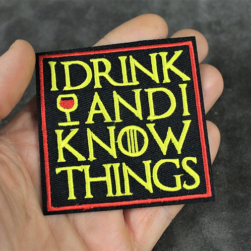 I drink and I know things, iron on patch