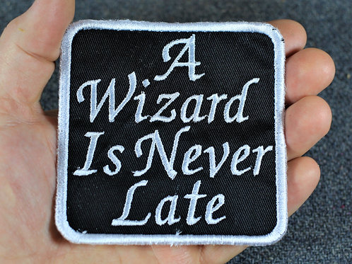 A wizard is never late, cloth sew on patch
