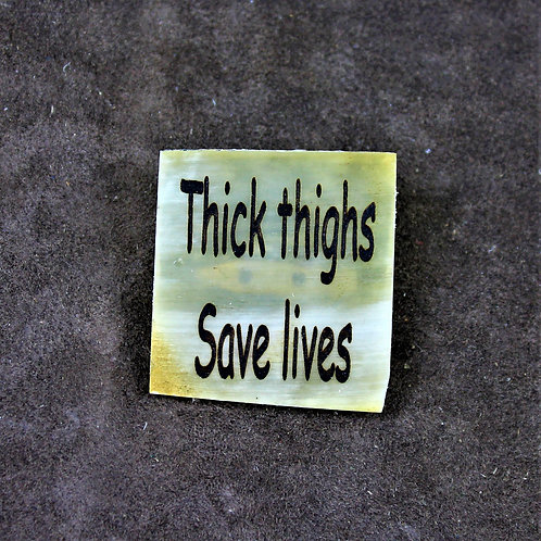 Thick thighs save lives, horn pin, brooch