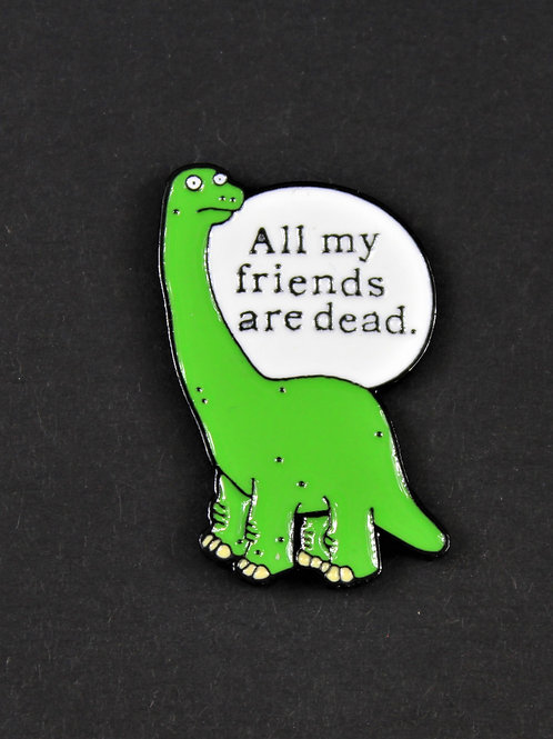 All my friends are dead, green dinosaur enameled metal pin