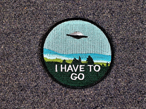 I have to go, UFO patch, iron on, alien humour