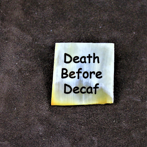 Death before decaf, horn pin, brooch