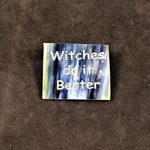 Witches do it better, horn pin, brooch