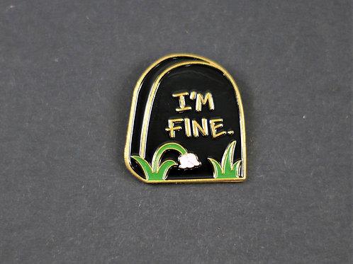 I'm fine, hilarious metal enamelled pin