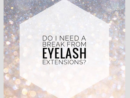 Do I need a break from eyelash extensions?