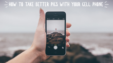 How to Take Better Photos with Your Cell Phone