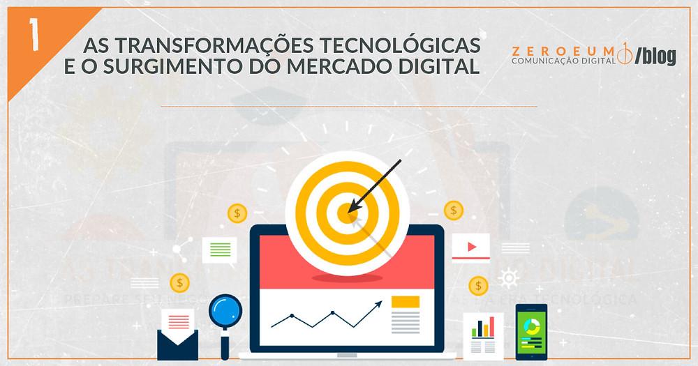 As transformações tecnológicas e o surgimento do Mercado Digital