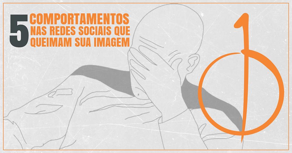 5 comportamentos nas redes sociais que queimam sua imagem