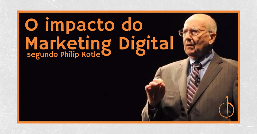 Zero e Um | O impacto do Marketing Digital segundo Philip Kotle
