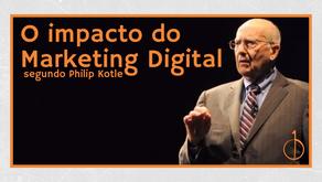 O impacto do Marketing Digital segundo Philip Kotle