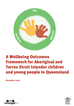 A Wellbeing Outcomes Framework for Aboriginal and Torres Strait Islander children and young people.