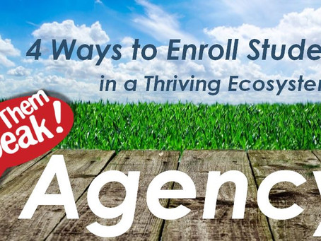 4 Ways to Enroll Students in a Thriving Ecosystem of Agency