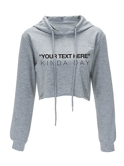 KINDA DAY CUSTOM CROP HOODIE