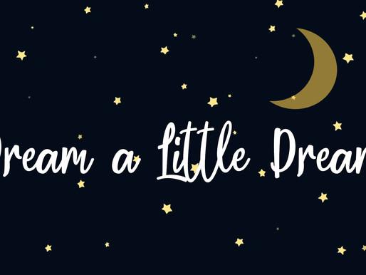 Dream a Little Dream Week -3