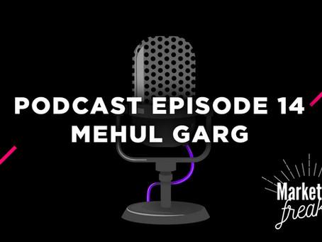 Podcast Episode 14 – Mehul Garg
