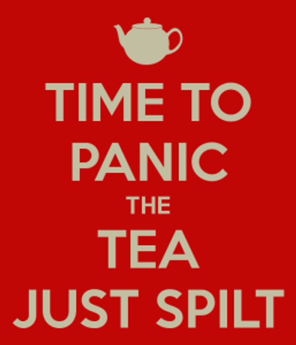 time-to-panic-the-tea-just-spilt